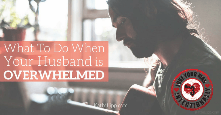 Love Intentionally When Your Husband is Overwhelmed